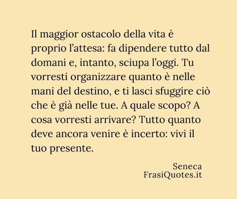Frasi Seneca vivi il tuo presente _ Frasi attesa
