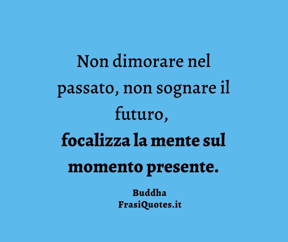 Buddha | Frasi sul momento presente| Frasi Vita