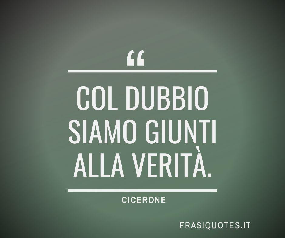 Frasi Latine Famose sul dubbio e la verità | Cicerone Frasi Belle