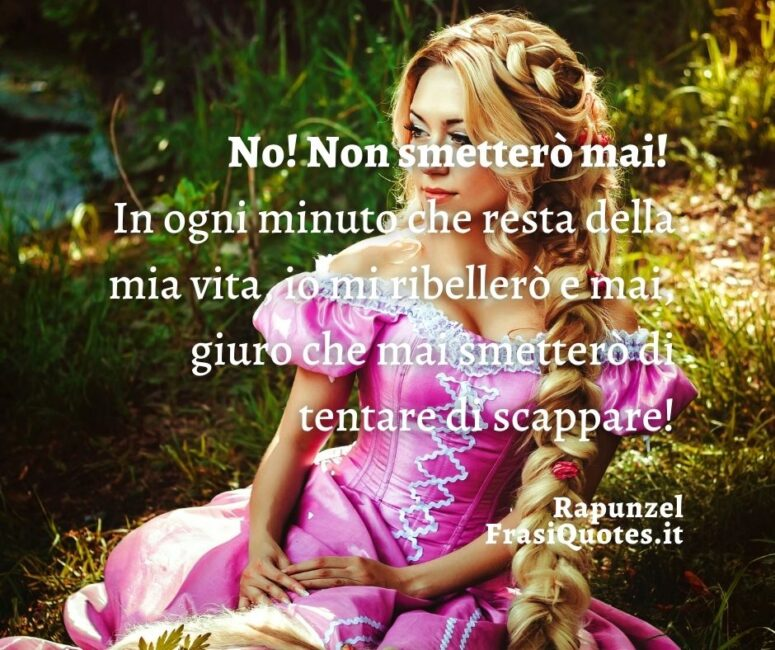 Citazioni Rapunzel _ Frasi sulla libertà _ Frasi Ribellarsi