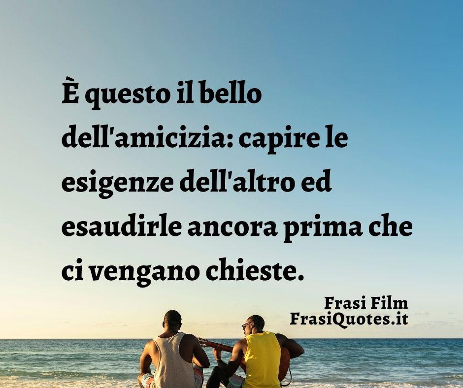 Frasi film amicizia | Frasi belle profonde
