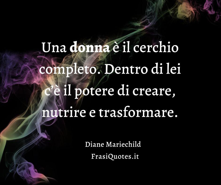 Frasi Festa della donna 2021 | Diane Mariechild | Frasi Poetiche sulle donne