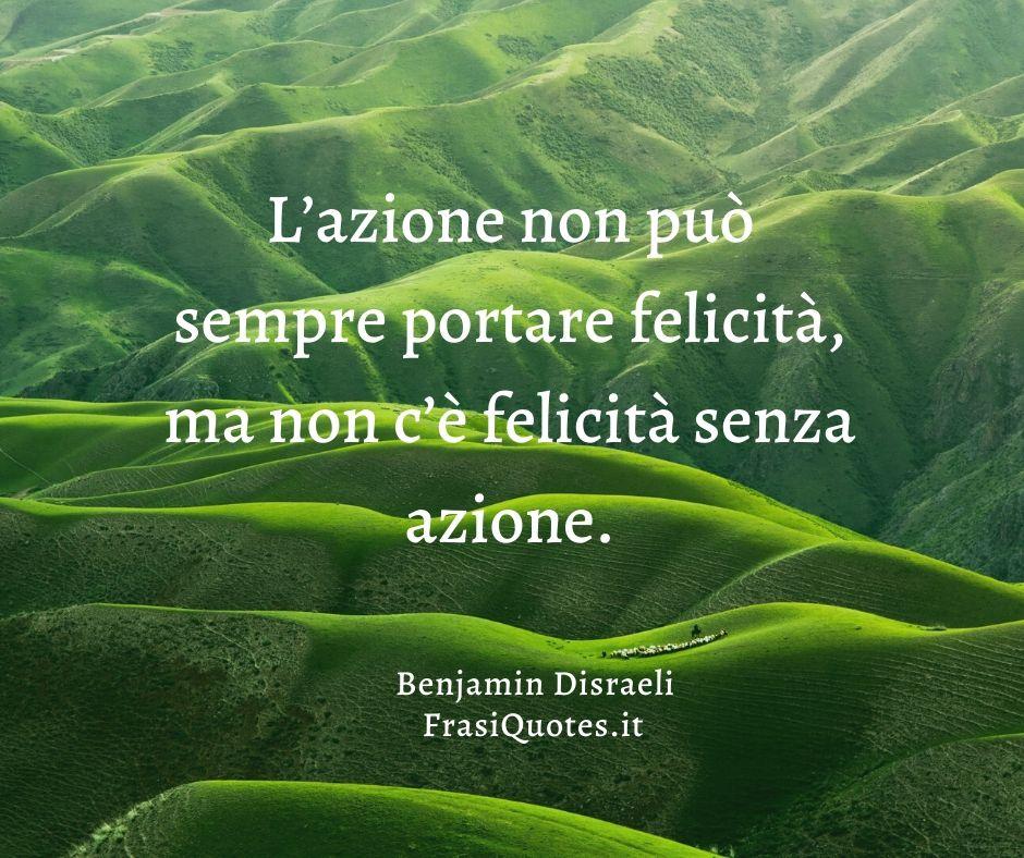Benjamin Disraeli | Frasi e Quotes sull'azione e la felicità
