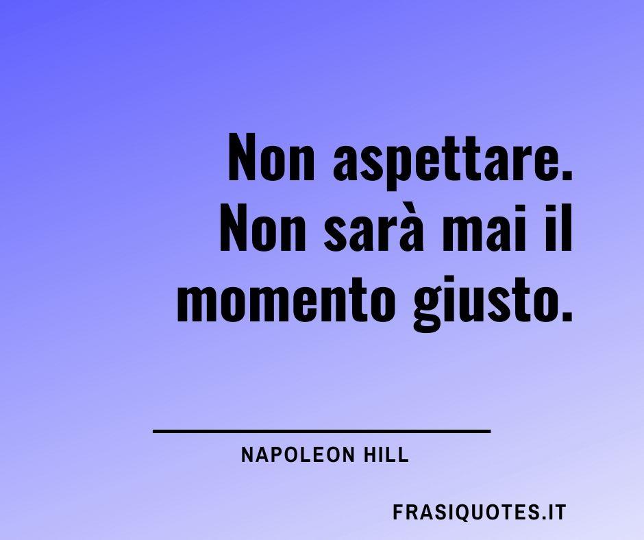 Napoleon Hill | Frasi motivazionali | Frasi Ispirazione
