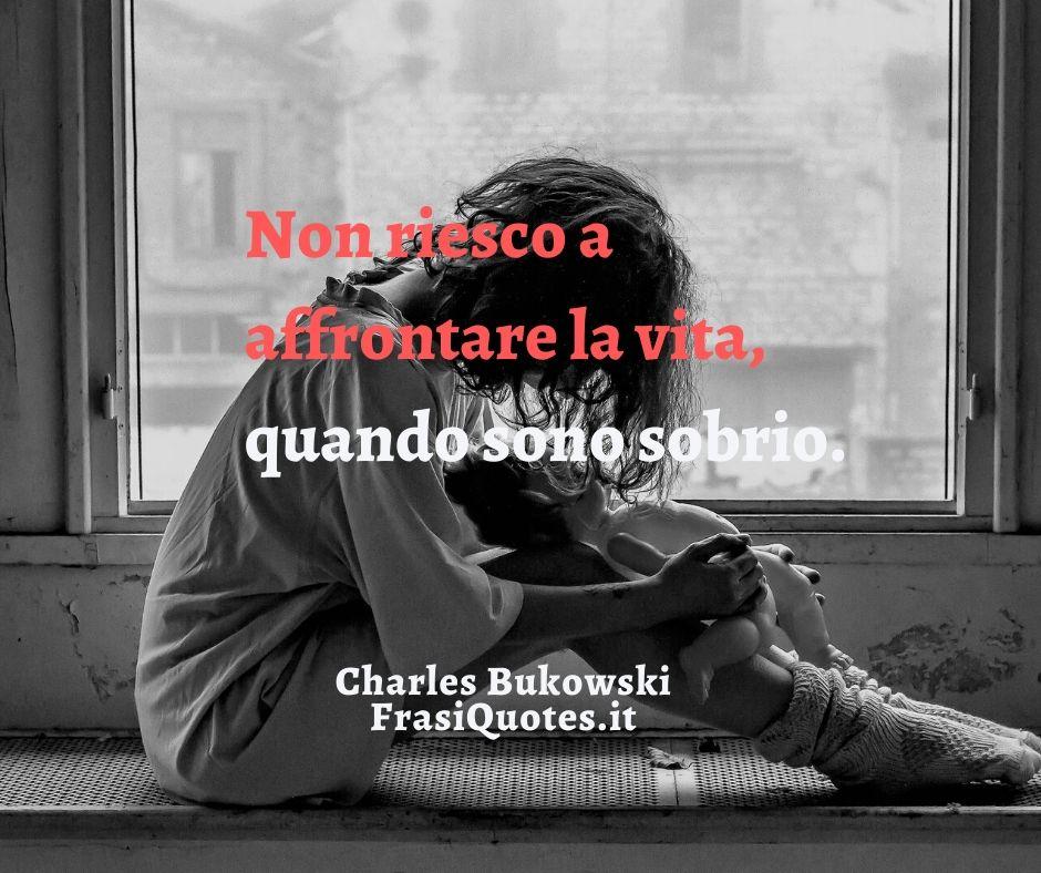 Frasi Charles Bukowski | Frasi Tumblr | Frase sulla vita difficile e il bere come rifugio